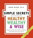 The Simple Secrets for Becoming Healthy, Wealthy, and Wise: What Scientists Have Learned and How…