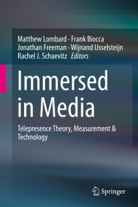 Immersed in Media: Telepresence Theory, Measurement & Technology