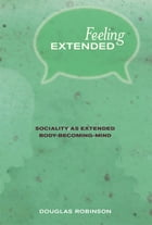 Feeling Extended: Sociality as Extended Body-Becoming-Mind by Douglas Robinson