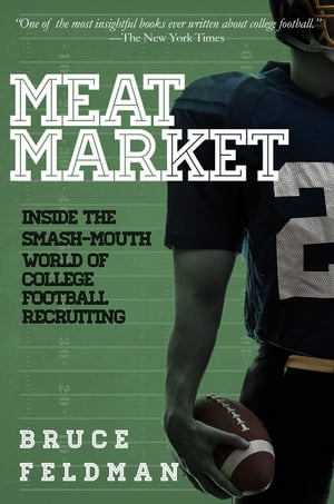 Meat Market Inside the Smash-Mouth World of College Football Recruiting