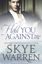 Hold You Against Me: A Stripped Standalone by Skye Warren