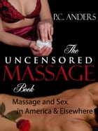 The Uncensored Massage: Massage and Sex in America and Elsewhere by P.C. Anders