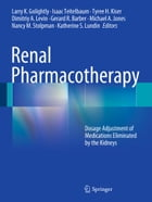 Renal Pharmacotherapy: Dosage Adjustment of Medications Eliminated by the Kidneys