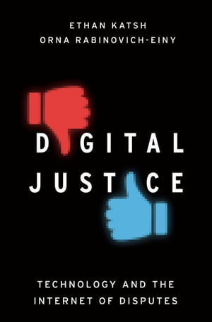 Digital Justice Technology and the Internet of Disputes