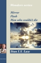 Mirror, Flash, Man Who Couldn't Die (Wonders Series) by Stan I.S. Law