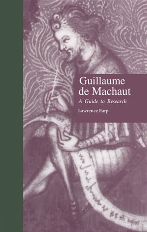 Guillaume de Machaut A Guide to Research