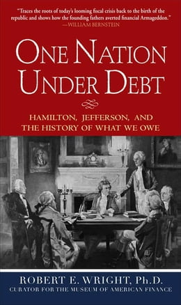 Book One Nation Under Debt: Hamilton, Jefferson, and the History of What We Owe by Wright, Robert E.
