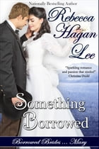 Something Borrowed by Rebecca Hagan Lee