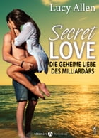 Secret Love - Die geheime Liebe des Milliardärs, band 1 by Lucy Allen