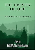 The Brevity of Life Part 2: KARMA; The Path of Action by Michael A. Lavergne