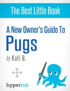 A New Owner's Guide to Pugs by Kati  B.