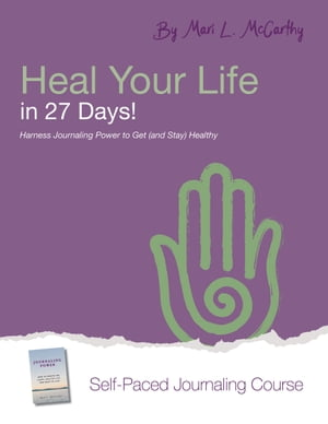 Heal Your Life in 27 Days: Harness Journaling Power to Get (and Stay) Healthy