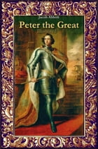 Peter the Great: Illustrated by Jacob Abbott