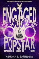 Engaged to an Alien Pop Star by Kendra L. Saunders