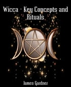 Wicca - Key Concepts and Rituals