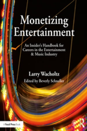 Monetizing Entertainment An Insider's Handbook for Careers in the Entertainment & Music Industry