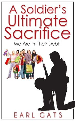 A Soldiers' Ultimate Sacrifice by Earl Gats