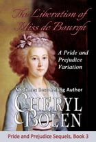 The Liberation of Miss de Bourgh: A Pride and Prejudice Variation by Cheryl Bolen