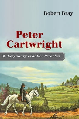 Book Peter Cartwright, Legendary Frontier Preacher by Robert Bray
