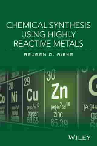 Chemical Synthesis Using Highly Reactive Metals by Reuben D. Rieke