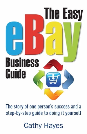 The Easy eBay Business Guide The story of one person's success and a step-by-step guide to doing it yourself