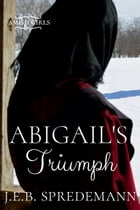 Abigail's Triumph (Amish Girls Series - Book 6) by J.E.B. Spredemann