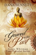 Geared to the Past (Jones Whitman, Time Traveler Series Book 2) by Dana Bennett