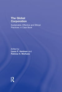 The Global Corporation: Sustainable, Effective and Ethical Practices, A Case Book