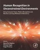 Human Recognition in Unconstrained Environments: Using Computer Vision, Pattern Recognition and Machine Learning Methods for Biometrics by Maria De Marsico