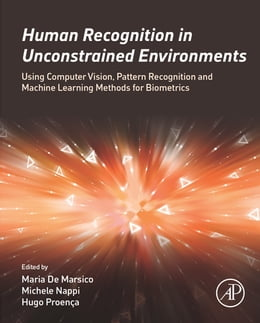 Book Human Recognition in Unconstrained Environments: Using Computer Vision, Pattern Recognition and… by Maria De Marsico