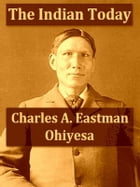 The Indian To-day: The Past and Future of the First American by Charles A. Eastman (Ohiyesa)
