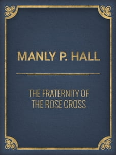 The Fraternity of the Rose Cross