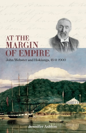 At the Margin of Empire John Webster and Hokianga,  1841 1900
