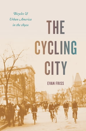 The Cycling City Bicycles and Urban America in the 1890s