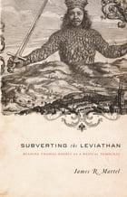 Subverting the Leviathan: Reading Thomas Hobbes as a Radical Democrat by James Martel