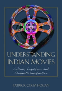 Understanding Indian Movies: Culture, Cognition, and Cinematic Imagination