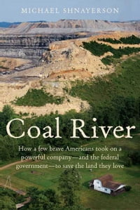 Coal River: How a Few Brave Americans Took On a Powerful Company - and the Federal Government - to…