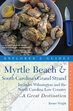 Explorer's Guide Myrtle Beach & South Carolina's Grand Strand: A Great Destination: Includes Wilmington and the North Carolina Low Country (Explorer's by Renee Wright