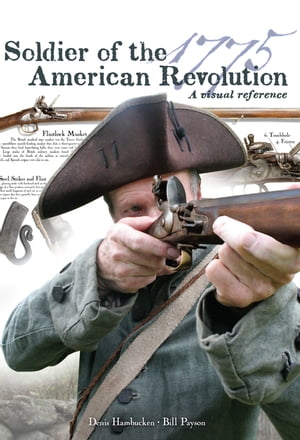 Soldier of the American Revolution: A Visual Reference by Denis Hambucken