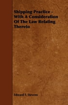 Shipping Practice - With A Consideration Of The Law Relating Thereto