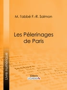 Les Pélerinages de Paris by M. l'abbé F.-R. Salmon