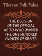 The Decision of the Official as to Who Owned the One Hundred Ounces of Silver by Tibetan Folk Tales