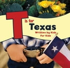 T is for Texas: Written by Kids for Kids by Michelle McCann