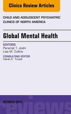 Global Mental Health, An Issue of Child and Adolescent Psychiatric Clinics of North America, E-Book by Paramjit T. Joshi, MD