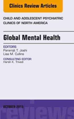Book Global Mental Health, An Issue of Child and Adolescent Psychiatric Clinics of North America, by Paramjit T. Joshi