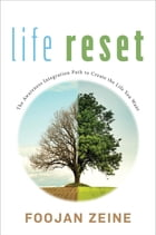 Life Reset: The Awareness Integration Path to Create the Life You Want by Foojan Zeine