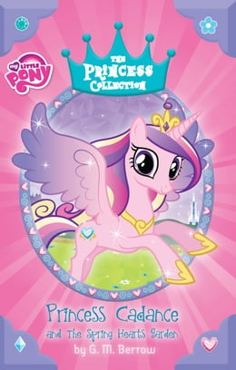Book My Little Pony: Princess Cadance and the Spring Hearts Garden by G. M. Berrow