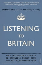 Listening to Britain: Home Intelligence Reports on Britain's Finest Hour, May-September 1940