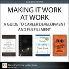 Making It Work at Work: A Guide to Career Development and Fulfillment (Collection) by Alan Lurie