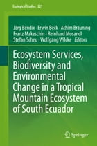 Ecosystem Services, Biodiversity and Environmental Change in a Tropical Mountain Ecosystem of South…